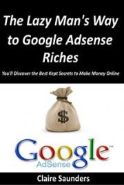 The Lazy Mans Way to Google Adsense Riches By Claire Suanders